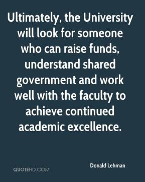 Donald Lehman - Ultimately, the University will look for someone who can raise funds, understand shared government and work well with the faculty to achieve continued academic excellence.