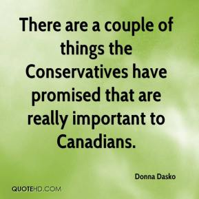 Donna Dasko - There are a couple of things the Conservatives have promised that are really important to Canadians.