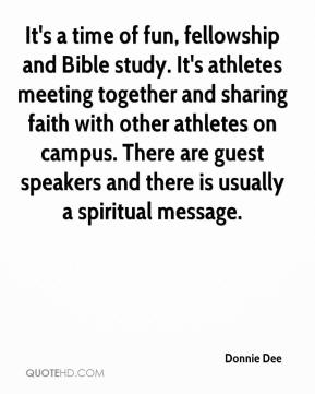 Donnie Dee - It's a time of fun, fellowship and Bible study. It's athletes meeting together and sharing faith with other athletes on campus. There are guest speakers and there is usually a spiritual message.