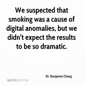 Dr. Benjamin Chang - We suspected that smoking was a cause of digital anomalies, but we didn't expect the results to be so dramatic.