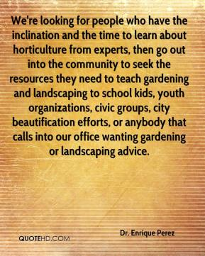We're looking for people who have the inclination and the time to learn about horticulture from experts, then go out into the community to seek the resources they need to teach gardening and landscaping to school kids, youth organizations, civic groups, city beautification efforts, or anybody that calls into our office wanting gardening or landscaping advice.