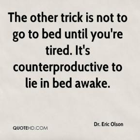 The other trick is not to go to bed until you're tired. It's counterproductive to lie in bed awake.