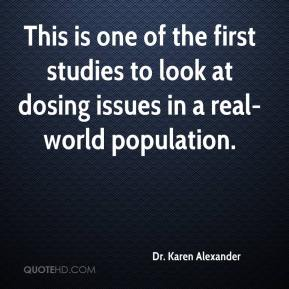 Dr. Karen Alexander - This is one of the first studies to look at dosing issues in a real-world population.