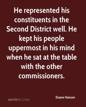 Duane Hanson - He represented his constituents in the Second District well. He kept his people uppermost in his mind when he sat at the table with the other commissioners.