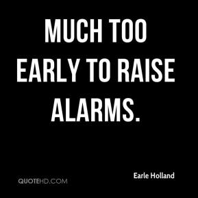 Earle Holland - Much too early to raise alarms.