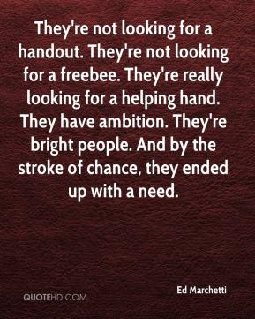 Ed Marchetti - They're not looking for a handout. They're not looking for a freebee. They're really looking for a helping hand. They have ambition. They're bright people. And by the stroke of chance, they ended up with a need.