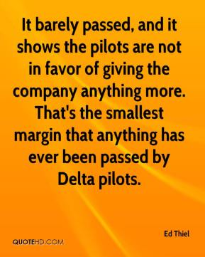 Ed Thiel - It barely passed, and it shows the pilots are not in favor of giving the company anything more. That's the smallest margin that anything has ever been passed by Delta pilots.