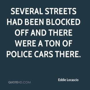 Eddie Locascio - Several streets had been blocked off and there were a ton of police cars there.