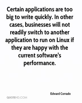 Edward Corrado - Certain applications are too big to write quickly. In other cases, businesses will not readily switch to another application to run on Linux if they are happy with the current software's performance.