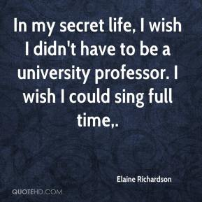 Elaine Richardson - In my secret life, I wish I didn't have to be a university professor. I wish I could sing full time.