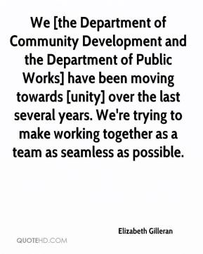Elizabeth Gilleran - We [the Department of Community Development and the Department of Public Works] have been moving towards [unity] over the last several years. We're trying to make working together as a team as seamless as possible.