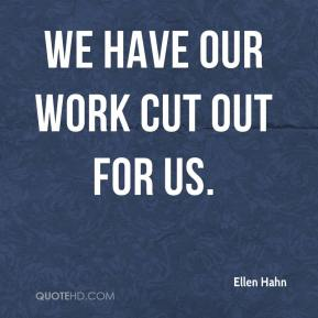 Ellen Hahn - We have our work cut out for us.