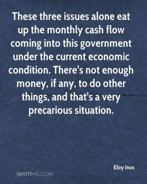 Eloy Inos - These three issues alone eat up the monthly cash flow coming into this government under the current economic condition. There's not enough money, if any, to do other things, and that's a very precarious situation.