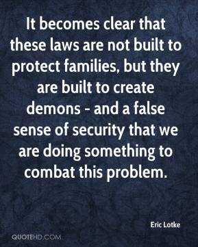 Eric Lotke - It becomes clear that these laws are not built to protect families, but they are built to create demons - and a false sense of security that we are doing something to combat this problem.