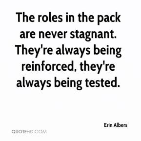 Erin Albers - The roles in the pack are never stagnant. They're always being reinforced, they're always being tested.