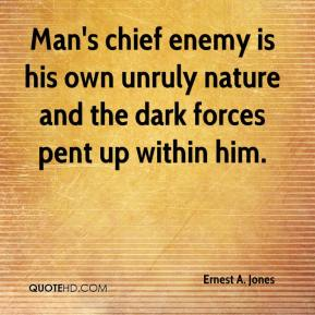 Man's chief enemy is his own unruly nature and the dark forces pent up within him.