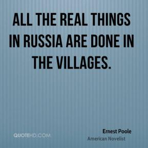 All the real things in Russia are done in the villages.