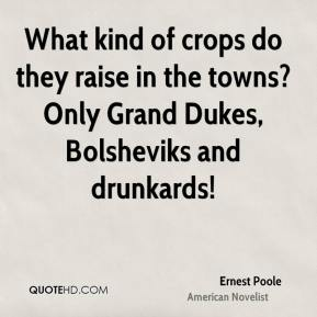 Ernest Poole - What kind of crops do they raise in the towns? Only Grand Dukes, Bolsheviks and drunkards!
