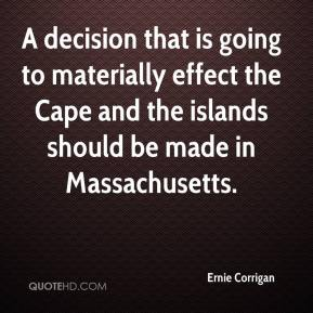 Ernie Corrigan - A decision that is going to materially effect the Cape and the islands should be made in Massachusetts.