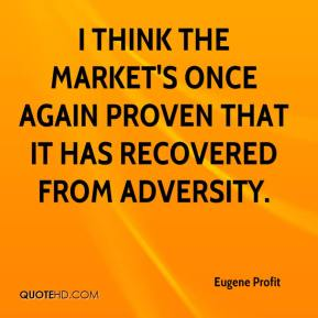 I think the market's once again proven that it has recovered from adversity.