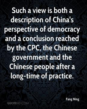 Fang Ning - Such a view is both a description of China's perspective of democracy and a conclusion reached by the CPC, the Chinese government and the Chinese people after a long-time of practice.