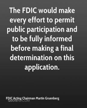 FDIC Acting Chairman Martin Gruenberg - The FDIC would make every effort to permit public participation and to be fully informed before making a final determination on this application.