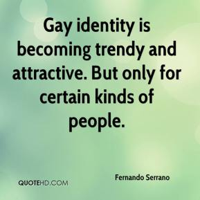 Fernando Serrano - Gay identity is becoming trendy and attractive. But only for certain kinds of people.