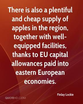 Finlay Lockie - There is also a plentiful and cheap supply of apples in the region, together with well-equipped facilities, thanks to EU capital allowances paid into eastern European economies.