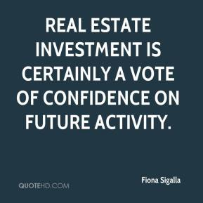 Fiona Sigalla - Real estate investment is certainly a vote of confidence on future activity.