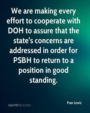 Fran Lewis - We are making every effort to cooperate with DOH to assure that the state's concerns are addressed in order for PSBH to return to a position in good standing.