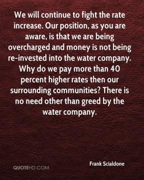 Frank Scialdone - We will continue to fight the rate increase. Our position, as you are aware, is that we are being overcharged and money is not being re-invested into the water company. Why do we pay more than 40 percent higher rates then our surrounding communities? There is no need other than greed by the water company.
