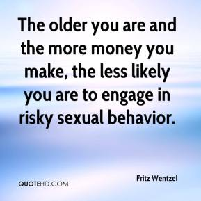 Fritz Wentzel - The older you are and the more money you make, the less likely you are to engage in risky sexual behavior.