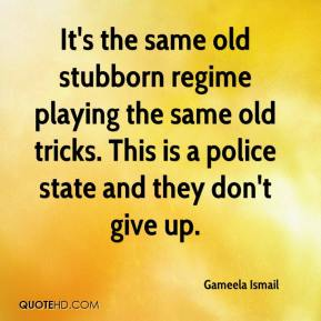 Gameela Ismail - It's the same old stubborn regime playing the same old tricks. This is a police state and they don't give up.