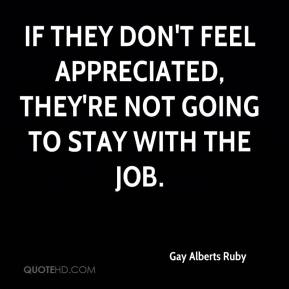 Gay Alberts Ruby - If they don't feel appreciated, they're not going to stay with the job.