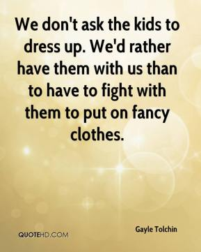 Gayle Tolchin - We don't ask the kids to dress up. We'd rather have them with us than to have to fight with them to put on fancy clothes.