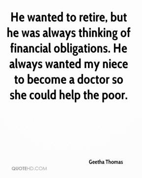 Geetha Thomas - He wanted to retire, but he was always thinking of financial obligations. He always wanted my niece to become a doctor so she could help the poor.