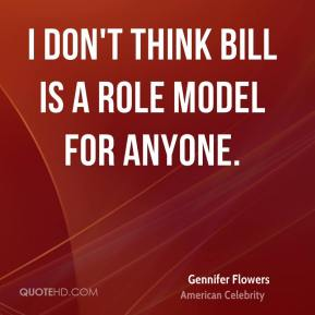 Gennifer Flowers - I don't think Bill is a role model for anyone.
