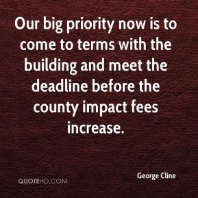 George Cline - Our big priority now is to come to terms with the building and meet the deadline before the county impact fees increase.