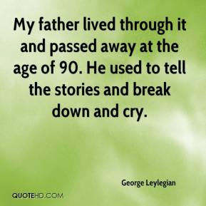 My father lived through it and passed away at the age of 90. He used to tell the stories and break down and cry.