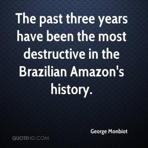 George Monbiot - The past three years have been the most destructive in the Brazilian Amazon's history.