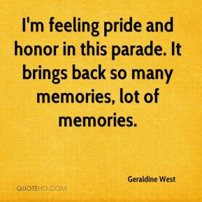 Geraldine West - I'm feeling pride and honor in this parade. It brings back so many memories, lot of memories.