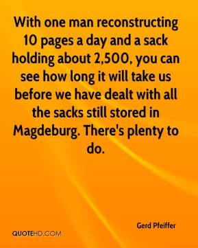 With one man reconstructing 10 pages a day and a sack holding about 2,500, you can see how long it will take us before we have dealt with all the sacks still stored in Magdeburg. There's plenty to do.