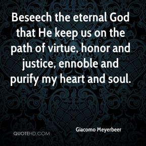 Giacomo Meyerbeer - Beseech the eternal God that He keep us on the path of virtue, honor and justice, ennoble and purify my heart and soul.