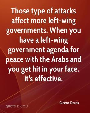 Gideon Doron - Those type of attacks affect more left-wing governments. When you have a left-wing government agenda for peace with the Arabs and you get hit in your face, it's effective.
