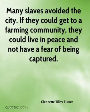 Glennette Tilley Turner - Many slaves avoided the city. If they could get to a farming community, they could live in peace and not have a fear of being captured.