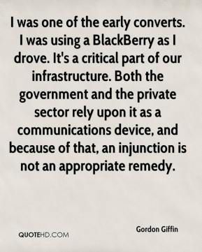 Gordon Giffin - I was one of the early converts. I was using a BlackBerry as I drove. It's a critical part of our infrastructure. Both the government and the private sector rely upon it as a communications device, and because of that, an injunction is not an appropriate remedy.