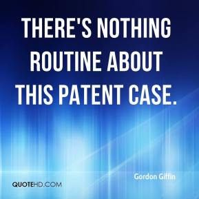 Gordon Giffin - There's nothing routine about this patent case.