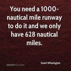 Grant Wharington - You need a 1000-nautical mile runway to do it and we only have 628 nautical miles.