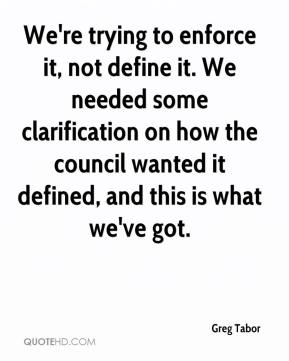 Greg Tabor - We're trying to enforce it, not define it. We needed some clarification on how the council wanted it defined, and this is what we've got.