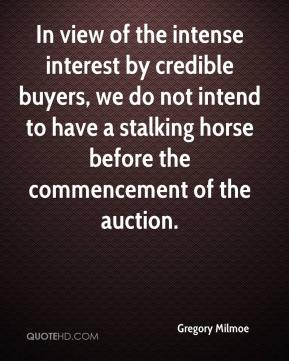 Gregory Milmoe - In view of the intense interest by credible buyers, we do not intend to have a stalking horse before the commencement of the auction.